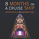img - for 8 Months on a Cruise Ship: Adventures by a photographer's eyes book / textbook / text book