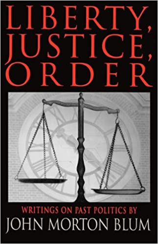 liberty justice order essays on past politics john morton blum  liberty justice order essays on past politics john morton blum 9780393333381 com books