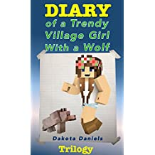 Diary of a Trendy Village Girl with a Wolf Trilogy (Book 1, Book 2, and Book 3)