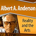 Reality and the Arts: A Philosophical Guide Audiobook by Albert A. Anderson Narrated by Ray Childs