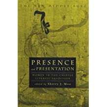 PRESENCE AND PRESENTATION: Women in the Chinese Literati Traditio: Women in the Chinese Literati Tradition