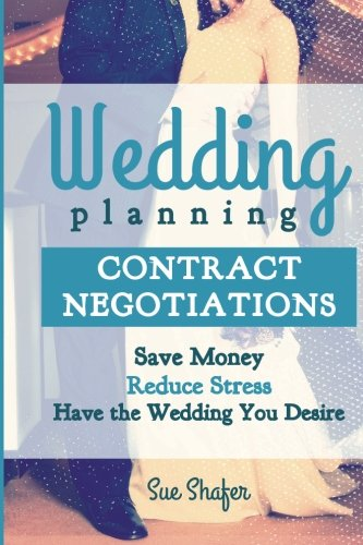 Download Wedding Planning Contract Negotiation: Save Money Reduce Stress Have the Wedding You Desire (Volume 2) ebook