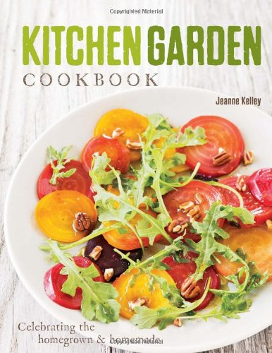 Kitchen Garden Cookbook: Celebrating the homegrown & homemade