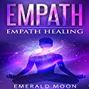 Empath Healing Audiobook by Emerald Moon Narrated by Michael Hatak