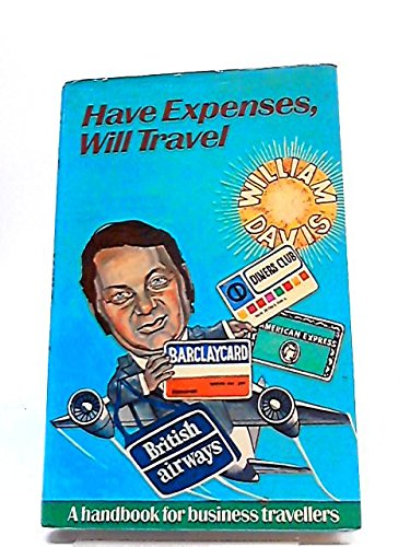 Have Expenses, Will Travel: Handbook for Business Travellers