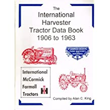The International Harvester Tractor Data Book 1906 to 1963