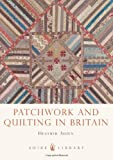 Patchwork and Quilting in Britain, Heather Audin, 0747812411