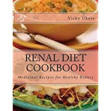 RENAL DIET COOKBOOK: Complete Guide to Having a Healthy Kidney: Medicinal Recipes for Healthy Kidney