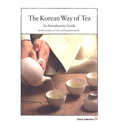 The Korean Way of Tea: An Introductory Guide by Brother Anthony of Taize, Hong Kyeong-hee