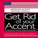 Get Rid of your Accent General American: American Accent Training Manual Audiobook by Linda James, Olga Smith Narrated by Rebekkah Hilgraves, Brock Powell