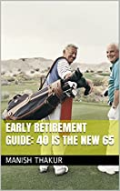 Early Retirement Guide: 40 is the new 65