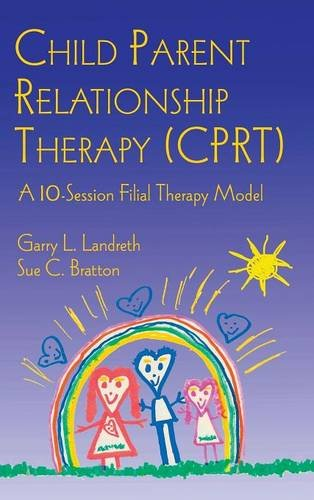 CPRT Package: Child Parent Relationship Therapy (CPRT): A 10-Session Filial Therapy Model (Volume 1)