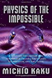 Physics of the Impossible: A Scientific Exploration into the World of Phasers, Force Fields, Teleportation, and Time Travel by Michio Kaku Picture
