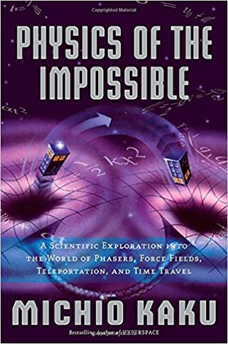 Physics Of The Impossible: A Scientific Exploration Into The World Of Phasers, Force Fields, Teleportation, And Time Travel Mobi Download Book