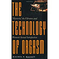 The Technology of Orgasm: 'Hysteria,' the Vibrator, and Women's Sexual Satisfaction