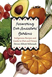 Recovering Our Ancestors' Gardens: Indigenous Recipes And Guide to Diet And Fitness