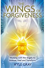 Wings of Forgiveness: Working with the Angels to Release, Heal, and Transform Paperback