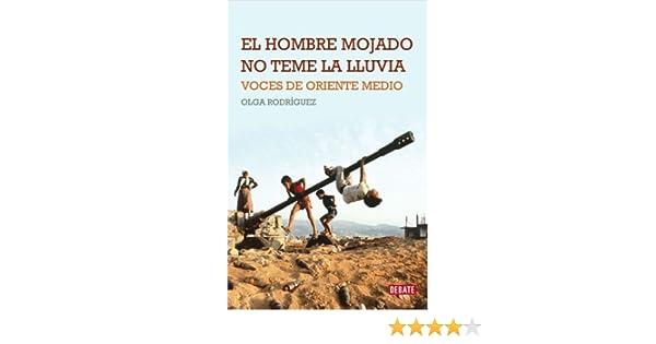 Amazon.com: El hombre mojado no teme la lluvia: Voces de Oriente Medio (Spanish Edition) eBook: Olga Rodríguez: Kindle Store