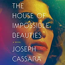 The House of Impossible Beauties Audiobook by Joseph Cassara Narrated by Christian Barillas