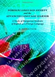 Foreign Language Anxiety and the Advanced Language Learner, Zsuzsa Tòth, 1443823775