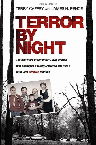 Download Terror by Night: The True Story of the Brutal Texas Murder That Destroyed a Family, Restored One Man's Faith, and Shocked a Nation pdf epub