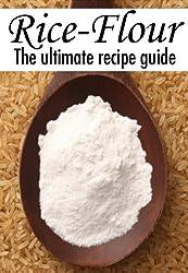 Rice Flour :The Ultimate Recipe Guide - Over 30 Gluten Free Recipes