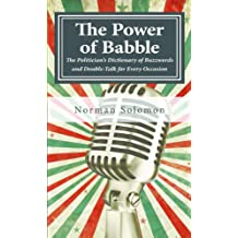 The Power of Babble: The Politician's Dictionary of Buzzwords and Double-Talk for Every Occasion