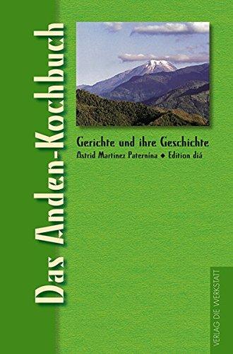 Das Anden Kochbuch  Gerichte Und Ihre Geschichte   Edition Dià Im Verlag Die Werkstatt