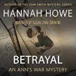 Betrayal: An Ann's War Mystery: The Ann's War Mystery Series, Book 1 | Hannah Howe