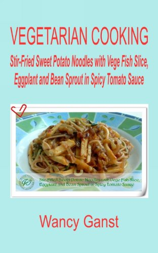 Vegetarian Cooking: Stir-Fried Sweet Potato Noodles with Vege Fish Slice, Eggplant and Bean Sprout in Spicy Tomato Sauce (Vegetarian Cooking - Vege Seafood Book 69)