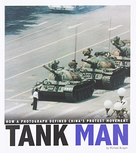 Tank Man Tiananmen Square (Tank Man: How a Photograph Defined China's Protest Movement (Captured World History))