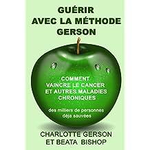 GUÉRIR AVEC LA MÉTHODE GERSON (French Edition)