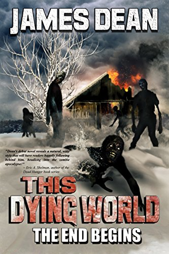 This Dying World: The End Begins by [Dean, James D.]