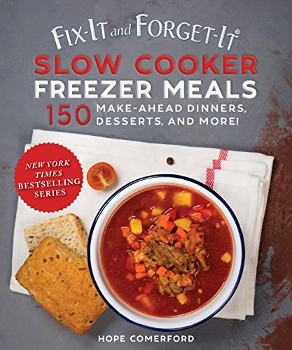 Fix-It and Forget-It Slow Cooker Freezer Meals: 150 Make-Ahead Dinners, Desserts, and More! by Hope Comerford