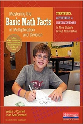 Mastering the Basic Math Facts in Multiplication and Division: Strategies Activities amp Interventions to Move Students Beyond Memorization by Susan O#039Connell 20140314