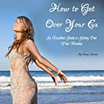 How to Get Over Your Ex: An Excellent Guide to Getting Over a Breakup | Cammy Dawson