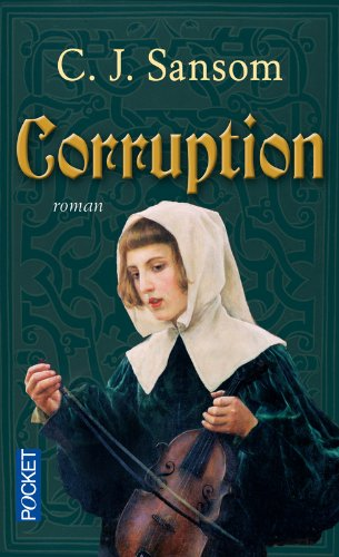 Corruption Poche – 3 octobre 2013 C.J. SANSOM Georges-Michel SAROTTE Pocket 226622770X