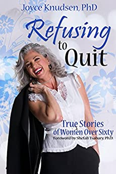 Refusing to Quit: True Stories of Women over Sixty Who Refused to Quit by [Knudsen, Joyce]