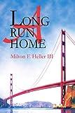 A Long Run Home, Milton Heller III, 0595224563