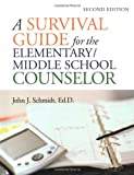 A Survival Guide for the Elementary/Middle School Counselor, John J. Schmidt, 0787968862