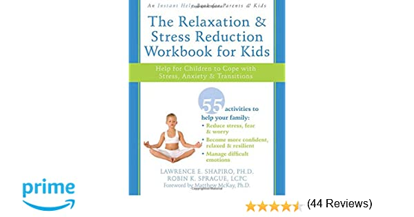 The Relaxation and Stress Reduction Workbook for Kids: Help for ...