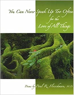 You Can Never Speak Up Too Often for the Love of All Things by Paul R. Fleischman MD (2005-04-01)