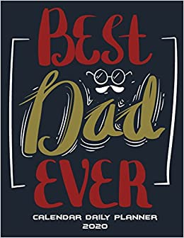 Best Day Planner 2020 Amazon.com: Best Dad Ever: Calendar Daily Planner 2020: Daily