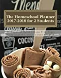 The Homeschool Planner 2017-2018 for 2 Students: 45 Weeks of Dated Lesson Plan Pages from August 7, 2017 to June 17, 2018
