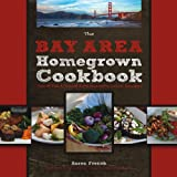 The Bay Area Homegrown Cookbook, Aaron French, 0760338108