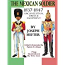 The Mexican Soldier 1837-1847: Organization, Dress, & Equipment