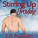 Stirring Up Trouble Audiobook by Z. A. Maxfield Narrated by Biff Summers