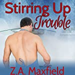 Stirring Up Trouble | Z. A. Maxfield