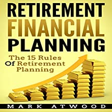 Retirement Financial Planning: The 15 Rules of Retirement Planning Audiobook by Mark Atwood, Retirement Planning Narrated by Jon Wilkins