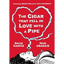 The Cigar That Fell In Love With a Pipe: Featuring Orson Welles & Rita Hayworth